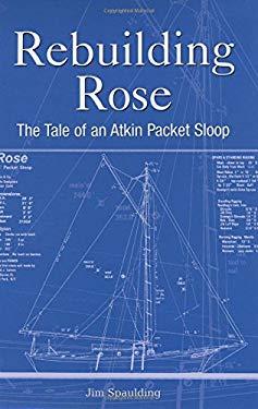 Rebuilding Rose: The Tale of an Atkins Packet Sloop 9780760318843