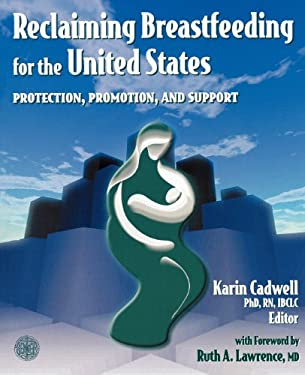 Reclaiming Breastfeeding for the United States: Protection, Promotion and Support 9780763720964