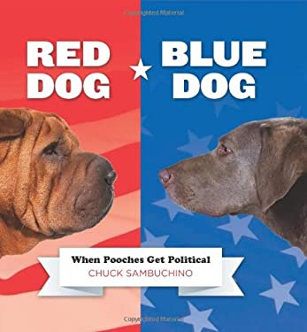 Red Dog/Blue Dog: When Pooches Get Political 9780762446391