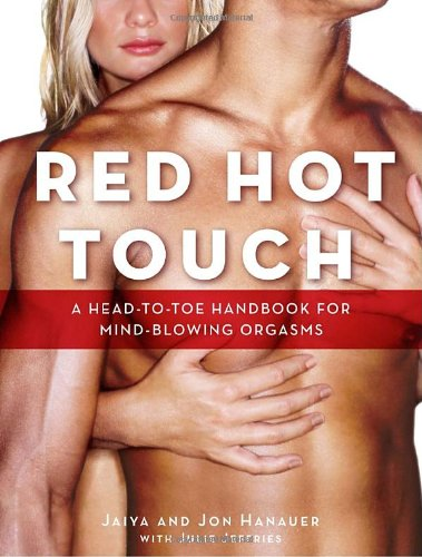Red Hot Touch: A Head-To-Toe Handbook for Mind-Blowing Orgasms 9780767928212