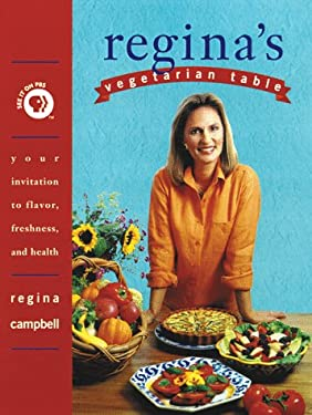 Regina's Vegetarian Table: Your Invitation to Flavor, Freshness, and Health 9780761506973