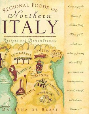 Regional Foods of Northern Italy: Recipes and Remembrances 9780761509059