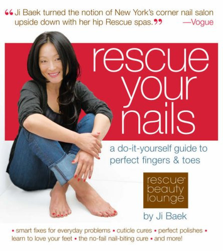 Rescue Your Nails: A Do-It-Yourself Guide to Perfect Fingers & Toes 9780761143772