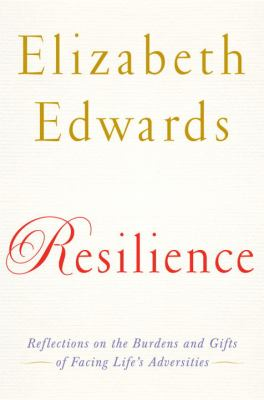Resilience: Reflections on the Burdens and Gifts of Facing Life's Adversities 9780767931366
