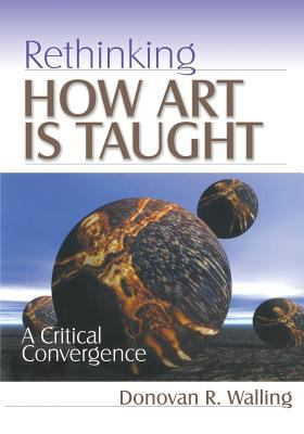 Rethinking How Art Is Taught: A Critical Convergence 9780761975199