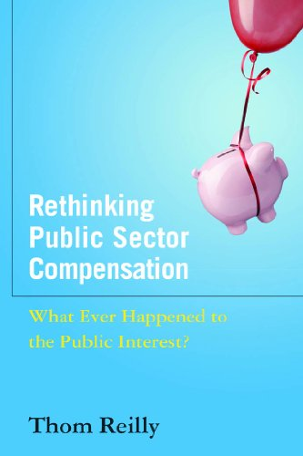 Rethinking Public Sector Compensation: What Ever Happened to the Public Interest? 9780765630551