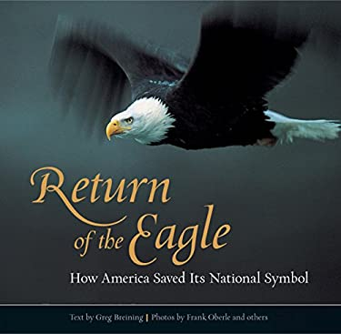 Return of the Eagle: How America Saved Its National Symbol 9780762747900