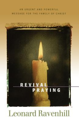 Revival Praying: An Urgent and Powerful Message for the Family of Christ 9780764200311