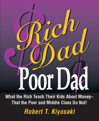 Rich Dad, Poor Dad: What the Rich Teach Their Kids about Money--That the Poor and the Middle Class Do Not! 9780762434275