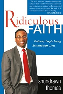 Ridiculous Faith: Ordinary People Living Extraordinary Lives 9780768423556