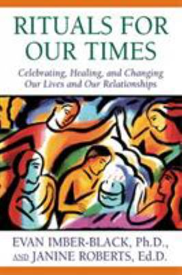 Rituals for Our Times: Celebrating, Healing, and Changing Our Lives and Our Relationships 9780765701565