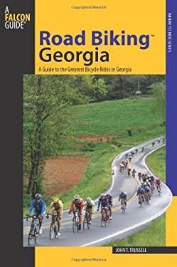 Road Biking Georgia: A Guide to the Greatest Bicycle Rides in Georgia 9780762738267
