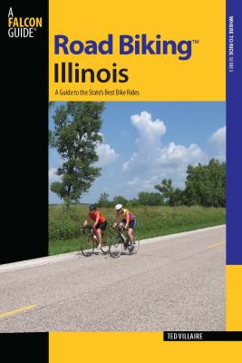 Road Biking Illinois: A Guide to the State's Best Bike Rides 9780762746880