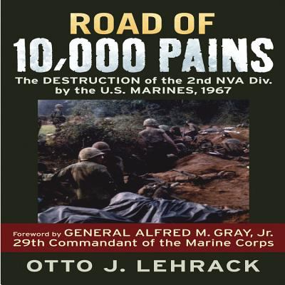 Road of 10,000 Pains: The Destruction of the 2nd NVA Division by the U.S. Marines, 1967 9780760338018