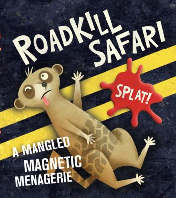 Roadkill Safari: A Mangled Magnetic Menagerie [With 6 Magnets and Paperback Book] 9780762435906