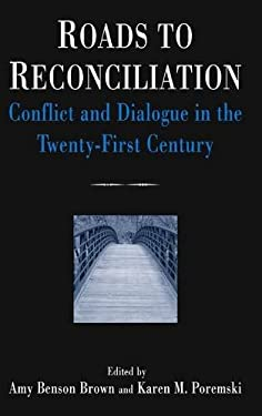 Roads to Reconciliation: Conflict and Dialogue in the Twenty-First Century 9780765613332