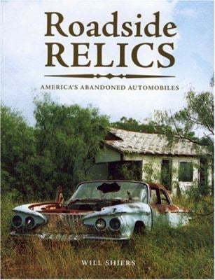 Roadside Relics: America's Abandoned Automobiles 9780760327487
