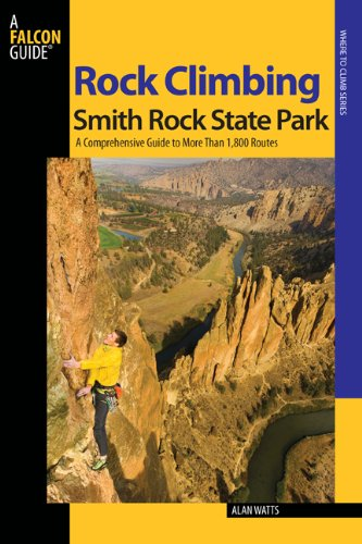 Rock Climbing Smith Rock State Park: A Comprehensive Guide to More Than 1,800 Routes 9780762741243