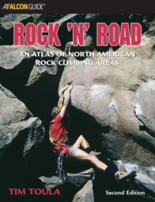 Rock 'n' Road: An Atlas of North American Rock Climbing Areas 9780762723065