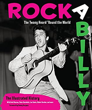 Rockabilly: The Twang Heard 'Round the World: The Illustrated History 9780760340622