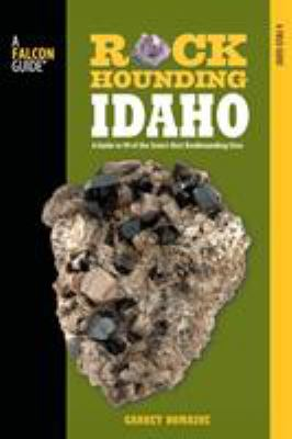 Rockhounding Idaho: A Guide to 99 of the State's Best Rockhounding Sites 9780762748129