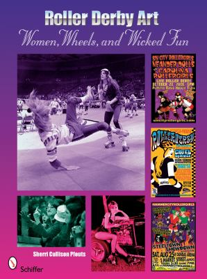 Roller Derby Art: Women, Wheels, and Wicked Fun 9780764330636