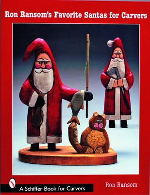Ron Ransom's Favorite Santas for Carvers 9780764323621