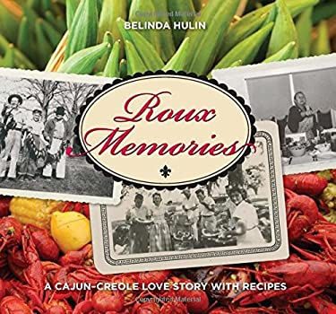 Roux Memories: A Cajun-Creole Love Story with Recipes 9780762759057