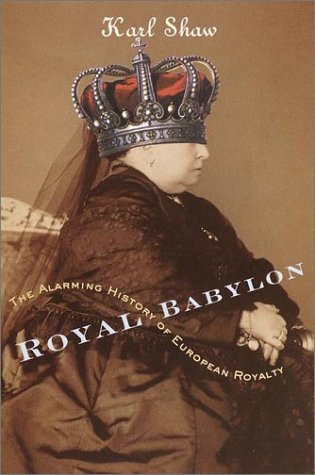 Royal Babylon: The Alarming History of European Royalty 9780767907552