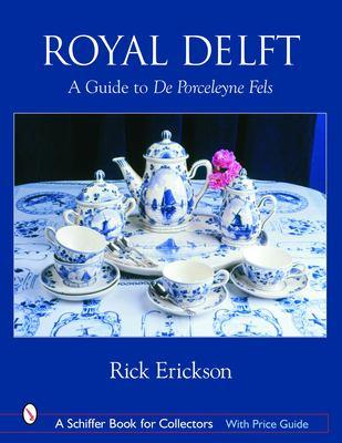 Royal Delft: A Guide to de Porceleyne Fels 9780764318047