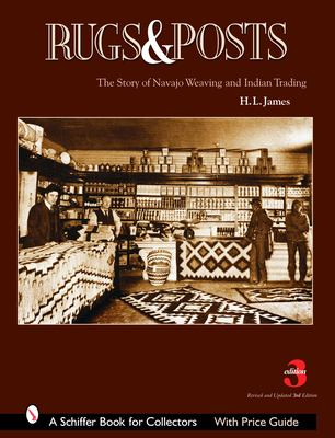 Rugs and Posts: The Story of Navajo Weaving and the Role of the Indian Trader 9780764322082