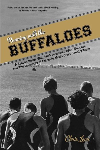 Running with the Buffaloes: A Season Inside with Mark Wetmore, Adam Goucher, and the University of Colorado Men's Cross Country Team 9780762773985