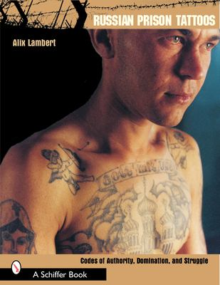 Russian Prison Tattoos: Codes of Authority, Domination, and Struggle 9780764317644