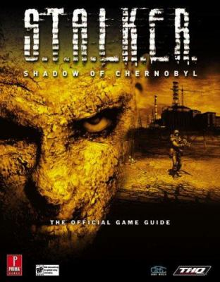 S.T.A.L.K.E.R.: Shadow of Chernobyl: Prima Official Game Guide 9780761547730
