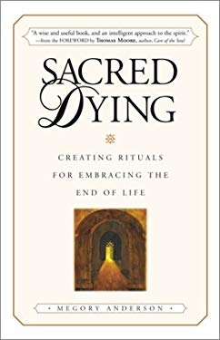 Sacred Dying: Creating Rituals for Embracing the End of Life 9780761534532