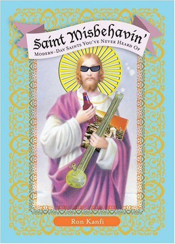 Saint Misbehavin': Modern-Day Saints You've Never Heard of 9780762435661