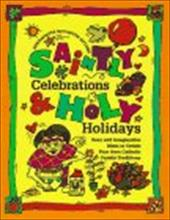 Saintly Celebrations and Holy Holidays: Easy and Imaginative Ideas to Create Your Own Catholic Family Traditions - Snyder, Bernadette McCarver