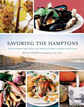 Savoring the Hamptons: Discovering the Food and Wine of Long Island's East End 9780762440238