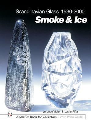 Scandinavian Glass 1930-2000: Smoke & Ice 9780764316531