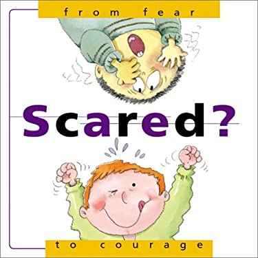 Scared?: From Fear to Courage 9780764120978