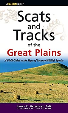 Scats and Tracks of the Great Plains: A Field Guide to the Signs of Seventy Wildlife Species 9780762742325