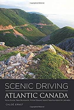Scenic Driving Atlantic Canada: Nova Scotia, New Brunswick, Prince Edward Island, Newfoundland & Labrador 9780762764815