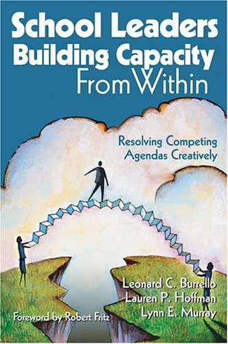 School Leaders Building Capacity from Within: Resolving Competing Agendas Creatively 9780761931706