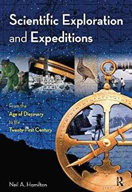 Scientific Exploration and Expeditions: From the Age of Discovery to the Twenty-First Century 9780765680761