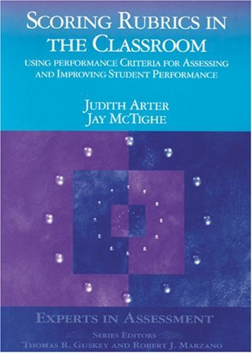 Scoring Rubrics in the Classroom: Using Performance Criteria for Assessing and Improving Student Performance 9780761975748