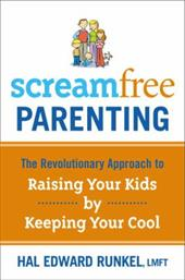 Screamfree Parenting: The Revolutionary Approach to Raising Your Kids by Keeping Your Cool 2979780