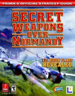 Secret Weapons Over Normandy: Prima's Official Strategy Guide 9780761544388