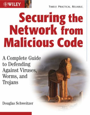 Securing the Network from Malicious Code: A Complete Guide to Defending Against Viruses, Worms, and Trojans 9780764549588