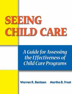 Seeing Child Care: A Guide for Assessing the Effectiveness of Child Care Programs 9780766840638