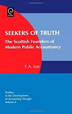 Seekers of Truth: The Scottish Founders of Modern Public Accountancy 9780762312986